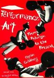 Performance Art : From Futurism to the Present, Goldberg, RoseLee, 0810923718