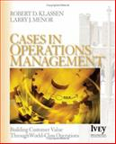 Cases in Operations Management : Building Customer Value Through World-Class Operations, Robert D. Klassen, Larry J. Menor, 1412913713