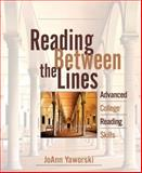 Reading Between the Lines : Advanced College Reading (with MyReadingLab), Yaworski, JoAnn, 032147371X