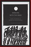 Dancing with the Dead : Memory, Performance, and Everyday Life in Postwar Okinawa, Nelson, Christopher T., 0822343711