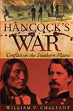 Hancock's War : Conflict on the Southern Plains, Chalfant, William Y., 0870623710