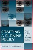 Crafting a Cloning Policy : From Dolly to Stem Cells, Bonnicksen, Andrea L., 087840371X