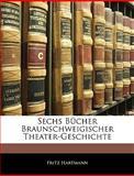 Sechs Bücher Braunschweigischer Theater-Geschichte, Fritz Hartmann, 1143553713