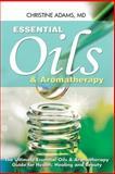 Essential Oils and Aromatherapy, Christine Adams, 1499683715