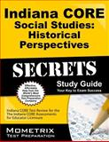 Indiana Core Social Studies - Historical Perspectives Secrets Study Guide : Indiana CORE Test Review for the Indiana CORE Assessments for Educator Licensure, Indiana CORE Exam Secrets Test Prep Team, 1630943711