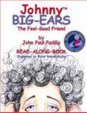 Johnny Big-Ears, the Feel Good Friend, John Paul Padilla, 0985313714