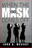 When the Mask Comes Off, John D. McCray, 1493183710
