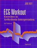 ECG Workout : Exercises in Arrhythmia Interpretation, Huff, Jane, 0397553714