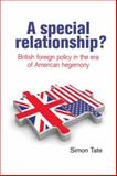 A Special Relationship? : British Foreign Policy in the Era of American Hegemony, Tate, Simon, 0719083710