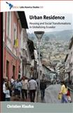 Urban Residence : Housing and Social Transformations in Globalizing Ecuador, Klaufus, Christien and Mitzman, Lee K., 0857453718