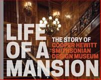 Life of a Mansion : The Story of Cooper-Hewitt, Smithsonian Design Museum, Ewing, Heather, 0910503710