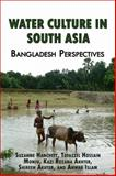 Water Culture in South Asia : Bangladesh Perspectives, Hanchett, Suzanne and Hossain Monju, Tofazzel, 0990633713