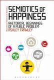 Semiotics of Happiness : Rhetorical Beginnings of a Public Problem, Frawley, Ashley, 1472523717