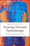 Emerging Practice in Focusing-Oriented Psychotherapy : Innovative Theory and Applications, Madison, Greg, 1849053715
