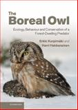 The Boreal Owl : Ecology, Behaviour and Conservation of a Forest-Dwelling Predator, Korpimäki, Erkki and Hakkarainen, Harri, 0521113717