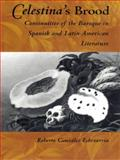 Celestina's Brood : Continuities of the Baroque in Spanish and Latin American Literature, Echevarría, Roberto González, 0822313715