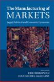 The Manufacturing of Markets : Legal, Political and Economic Dynamics, , 1107053714