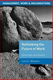 Rethinking the Future of Work : Directions and Visions, Williams, Colin C., 1403993718