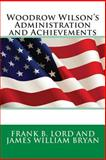 Woodrow Wilson's Administration and Achievements, Frank B. Frank B. Lord and James William Bryan, 1495383717
