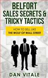 Belfort Sales Secrets and Tricky Tactics: How to Sell Like the Wolf of Wall Street, Dan Vitale, 1500393711