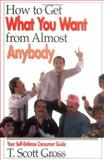 How to Get What You Want from Almost Anybody, T. Scott Gross, 1558743715