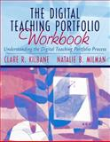 The Digital Teaching Portfolio : Understanding the Digital Teaching Portfolio Process, Kilbane, Clare R. and Milman, Natalie B., 0205393713