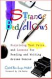 Strange Bedfellows : Surprising Text Pairs and Lessons for Reading and Writing Across Genres, Miller, Carol Rawlings, 0325013713
