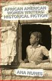 African American Women Writers' Historical Fiction, Nunes, Ana, 1137363711