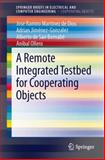 A Remote Integrated Testbed for Cooperating Objects, Martinez-de Dios, Jose Ramiro and Jimenez-Gonzalez, Adrian, 3319013718