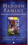 The Hidden Famine : Hunger, Poverty and Sectarianism in Belfast 1840-50, Kinealy, Christine and MacAtasney, Gerard, 074531371X