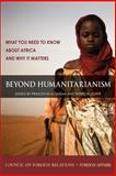 Beyond Humanitarianism : What You Need to Know about Africa and Why It Matters, Princeton N. Lyman, Patricia Dorff, 0876093713