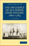 The Influence of Sea Power upon History, 1660-1783, Mahan, A. T., 1108023711
