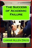 The Success of Academic Failure, Lamar Davis, 1480103713