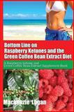 Bottom Line on Raspberry Ketones and the Green Coffee Bean Extract Diet, Mackenzie Logan, 1482703718