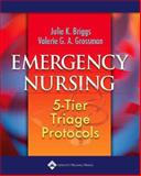 Emergency Nursing : 5-Tier Triage Protocols, Briggs, Julie K. and Grossman, Valerie G. A., 1582553718
