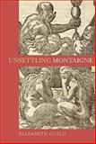 Unsettling Montaigne : Poetics, Ethics and Affect in the Essais and Other Writings, Guild, Elizabeth, 1843843714