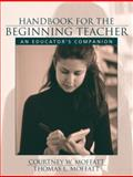 Handbook for the Beginning Teacher : An Educator's Companion, Moffatt, Courtney W. and Moffatt, Thomas L., 0205343724