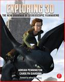 Exploring 3D : The New Grammar of Stereoscopic Filmmaking, Pennington, Adrian and Giardina, Carolyn, 0240823729