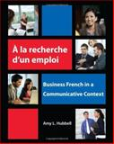 A La Recherche d'un Emploi : Business French in a Communicative Context, Hubbell, Amy, 1585103721