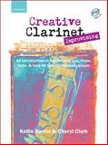 Creative Clarinet Improvising : An Introduction to Improvising Jazz, Blues, Latin, and Funk for the Intermediate Player, Santin, Kellie, 0193223724