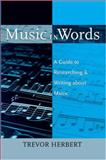 Music in Words : A Guide to Researching and Writing about Music, Herbert, Trevor, 0195373723