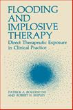 Flooding and Implosive Therapy : Direct Therapeutic Exposure in Clinical Practice, Boudewyns, Patrick A., 1468443720