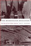 The Metropolitan Revolution : The Rise of Post-Urban America, Teaford, Jon C., 0231133723