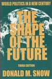 The Shape of the Future : World Politics in a New Century, Snow, Donald M., 0765603721