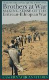 Brothers at War : Making Sense of the Eritrean-Ethiopian War, Negash, Tekeste, 0821413724