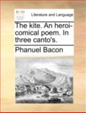 The Kite an Heroi-Comical Poem in Three Canto's, Phanuel Bacon, 1140713728