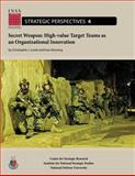 Secret Weapon: High-Value Target Teams As an Organizational Innovation, Christopher Lamb and Evan Munsing, 1478193727