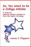 So, You Want to Be a College Athlete, James Plappert, 1490353720