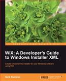 WiX : Build a professional-grade installer using Windows Installer XML: A Developer's Guide to Windows Installer XML, Ramirez, Nick, 1849513724