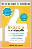 Likeable Social Media : How to Delight Your Customers, Create an Irresistible Brand, and Be Generally Amazing on Facebook (And Other Social Networks), Kerpen, Dave, 0071813721